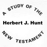 Herbert J. Hunt: A Study of the New Testament