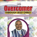 An Overcomer Through Jesus Christ by Agbai Okpa Agwu