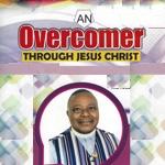 An Overcomer Through Jesus Christ by Agbai Okpa Agwu