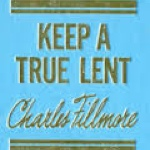 Keep a True Lent by Charles Fillmore
