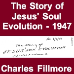 The Story of Jesus' Soul Evolution 1947 by Charles Fillmore