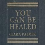 Clara Palmer You Can Be Healed