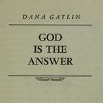 Dana Gatlin God is the Answer