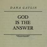 Dana Gatlin God is the Answer