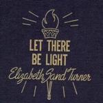 Elizabeth Sand Turner Let There Be Light