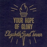 Elizabeth Sand Turner Your Hope of Glory