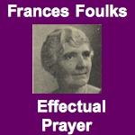 Frances Foulks Effectual Prayer