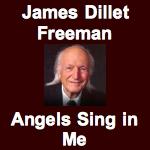 James Dillet Freeman - Angels Sing In Me