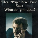 "When ""Prayer never fails"" fails, what do you do? by Joel Baehr"