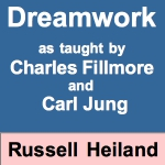 Russell Heiland Dreamwork as taught by Charles Fillmore and Carl Jung