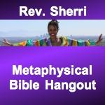 Metaphysical Bible Hangout with Rev. Sherri