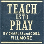 Teach Us To Pray by Charles & Cora Fillmore