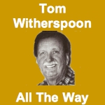 Tom Witherspoon All The Way