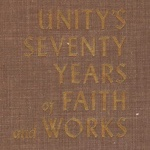 Unity's Seventy Years of Faith and Works