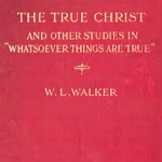 W. L. Walker The True Christ Cover