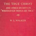 W. L. Walker The True Christ Cover