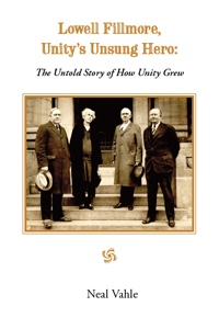 Book cover: Neal Vahle. Lowell Fillmore, Unity's Unsung Hero