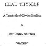 Ruthanna Schenck - Heal Thyself - A Textbook of Divine Healing