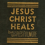 Jesus Christ Heals by Charles Fillmore