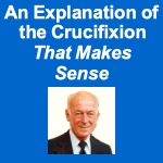 An explanation of the crucifixion that makes sense - a Good Friday lecture by Ed Rabel