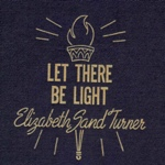 Elizabeth Sand Turner Let There Be Light