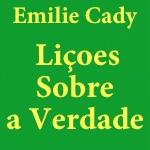 Emilie Cady: Liçoes Sobre A Verdade