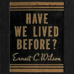 Ernest C Wilson Have We Lived Before