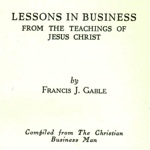 Francis Gable Lessons in Business from the Teachings of Jesus Christ