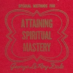 Attaining Spiritual Mastery by Dr. George Leroy Dale