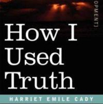 Emilie Cady How I Used Truth (Text)