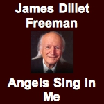 James Dillet Freeman - Angels Sing In Me