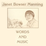 Janet Bowser Manning Words and Music