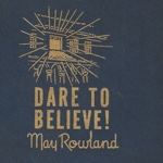 May Rowland — Dare to Believe