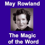 May Rowland - The Magic of the Word