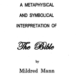 Mildred Mann — Metaphysical and Symbolical Interpretation of the Bible
