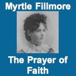 Myrtle Fillmore - The Prayer of Faith