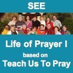 Life of Prayer I - Teach Us To Pray