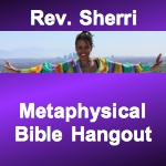 Metaphysical Bible Hangout with Rev. Sherri