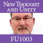 History of New Thought and Unity. UUMS FU1003 course