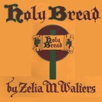 Holy Bread by Zelia M. Walters for Unity